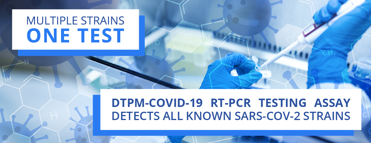 DTPM's COVID-19 RT-PCR Testing Assay works for all current known COVID-19 strains